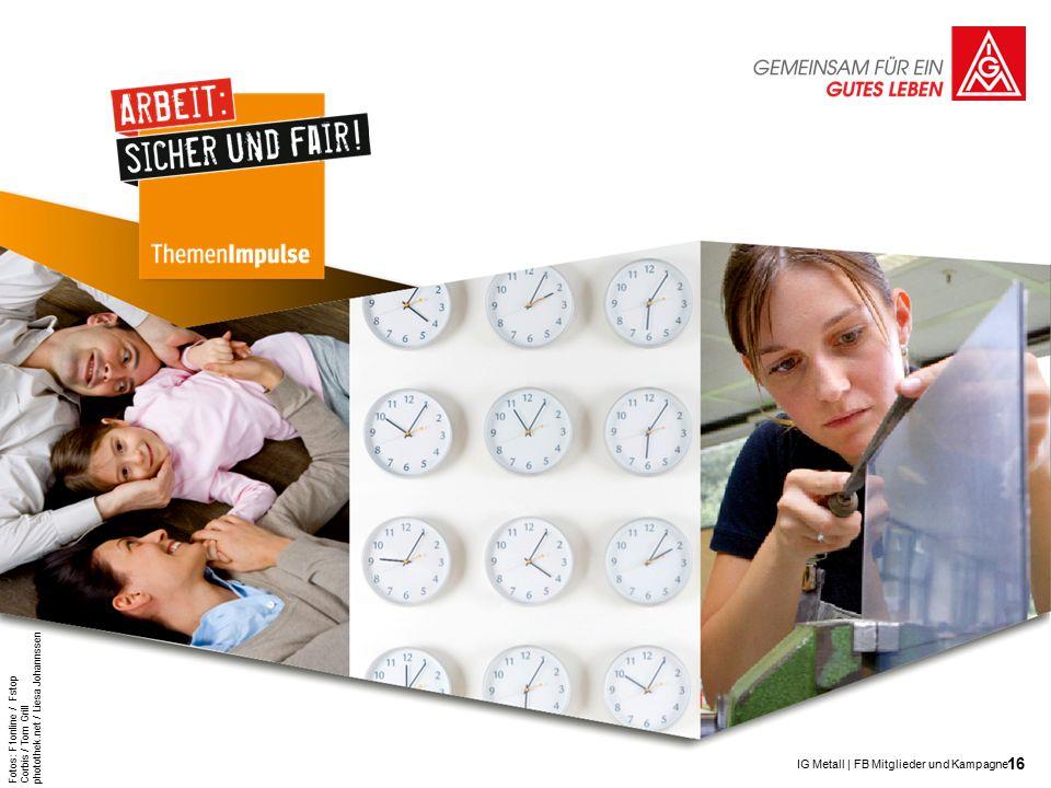 16 IG Metall | FB Mitglieder und Kampagne Fotos: F1online / Fstop Corbis / Tom Grill photothek.net / Liesa Johannssen