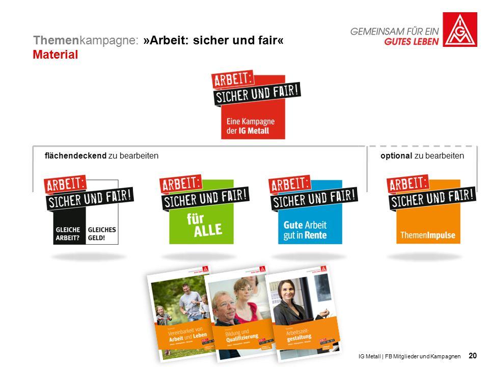 20 Themenkampagne: »Arbeit: sicher und fair« Material IG Metall | FB Mitglieder und Kampagnen optional zu bearbeitenflächendeckend zu bearbeiten