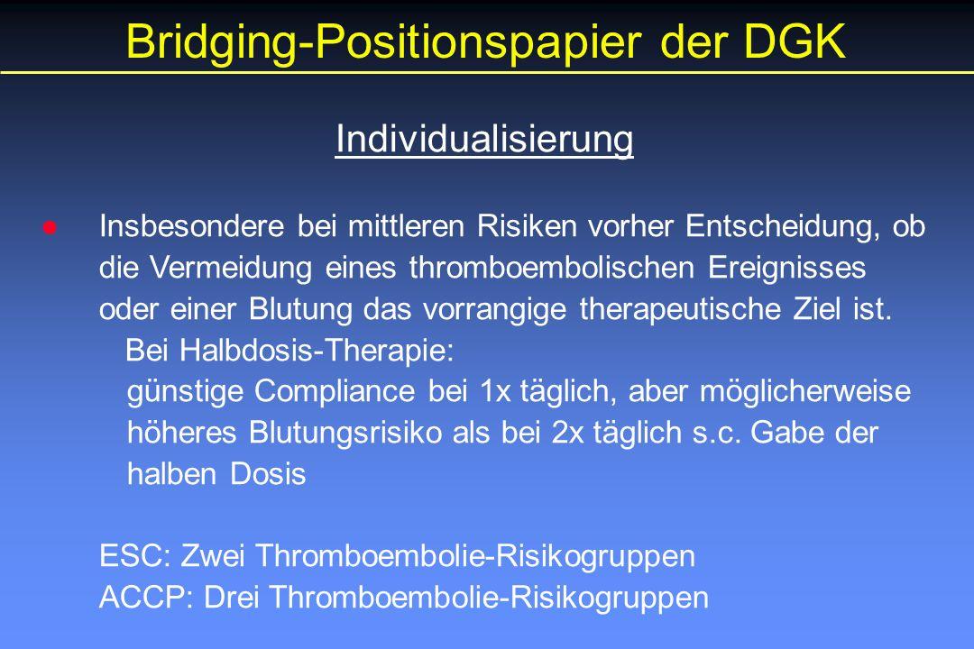 Bridging-Positionspapier der DGK Individualisierung ●Insbesondere bei mittleren Risiken vorher Entscheidung, ob die Vermeidung eines thromboembolischen Ereignisses oder einer Blutung das vorrangige therapeutische Ziel ist.