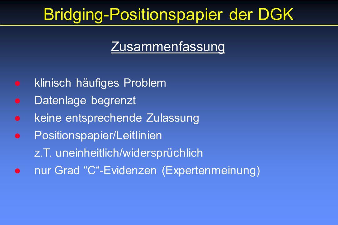 Bridging-Positionspapier der DGK Zusammenfassung ●klinisch häufiges Problem ●Datenlage begrenzt ●keine entsprechende Zulassung ●Positionspapier/Leitlinien z.T.