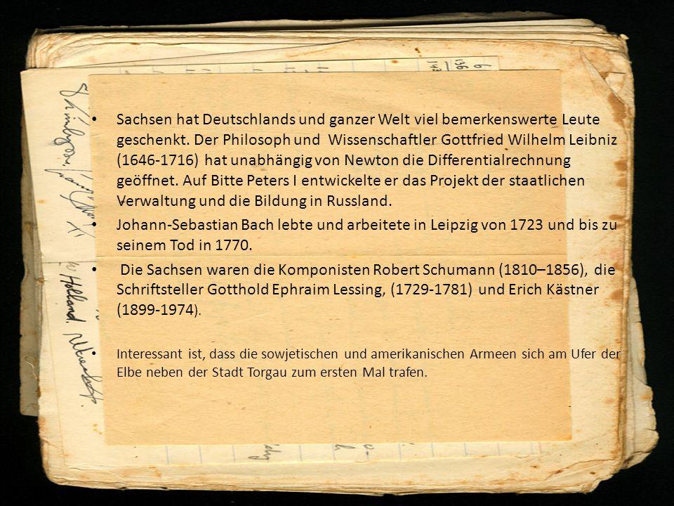 Sachsen hat Deutschlands und ganzer Welt viel bemerkenswerte Leute geschenkt. Der Philosoph und Wissenschaftler Gottfried Wilhelm Leibniz (1646-1716)