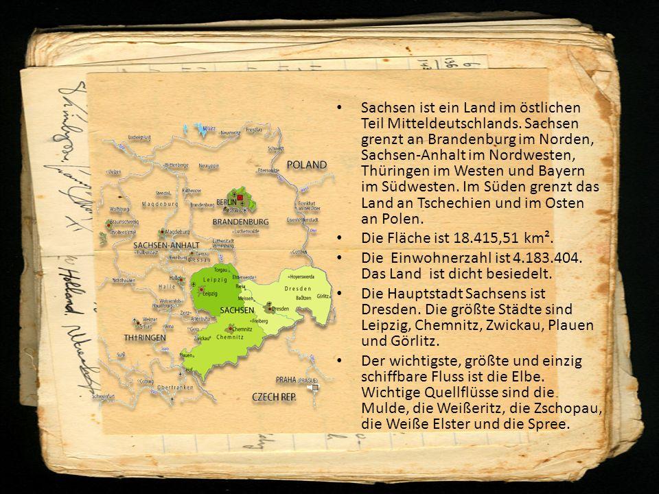 Sachsen ist ein Land im östlichen Teil Mitteldeutschlands. Sachsen grenzt an Brandenburg im Norden, Sachsen-Anhalt im Nordwesten, Thüringen im Westen