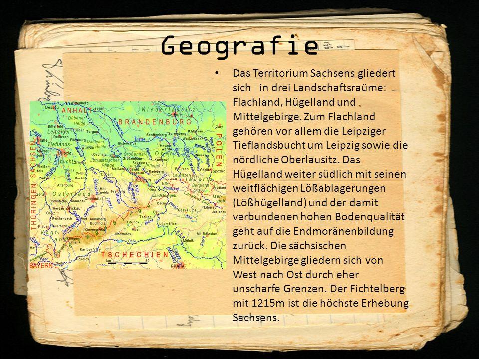 Geografie Das Territorium Sachsens gliedert sich in drei Landschaftsraüme: Flachland, Hügelland und Mittelgebirge. Zum Flachland gehören vor allem die