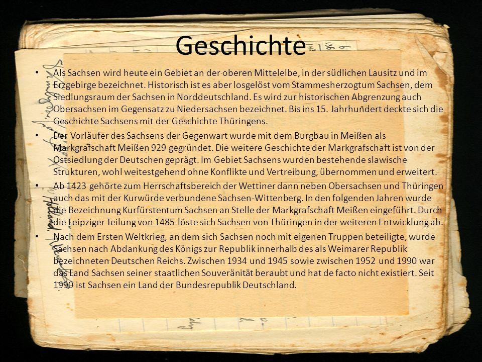 Geschichte Als Sachsen wird heute ein Gebiet an der oberen Mittelelbe, in der südlichen Lausitz und im Erzgebirge bezeichnet.