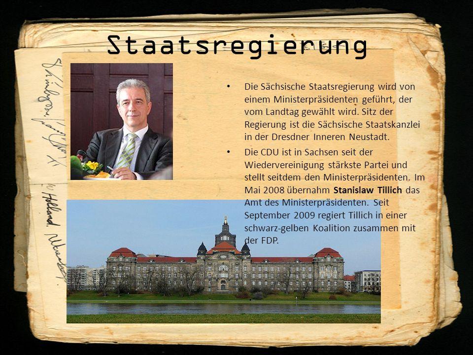 Staatsregierung Die Sächsische Staatsregierung wird von einem Ministerpräsidenten geführt, der vom Landtag gewählt wird.