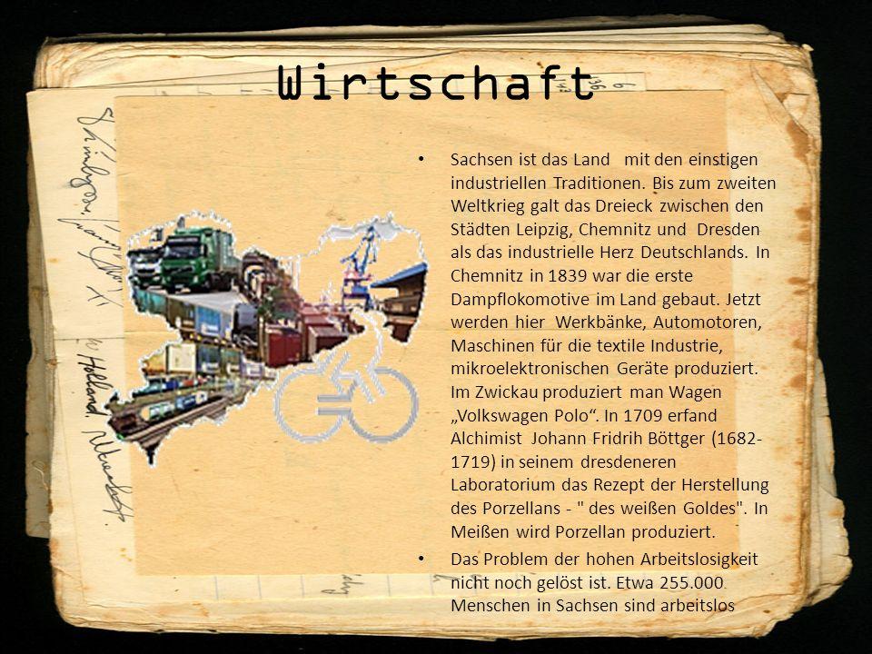 Wirtschaft Sachsen ist das Land mit den einstigen industriellen Traditionen. Bis zum zweiten Weltkrieg galt das Dreieck zwischen den Städten Leipzig,