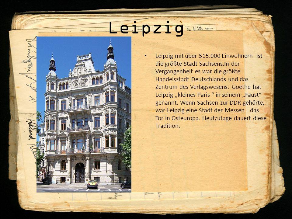 Leipzig Leipzig mit über 515.000 Einwohnern ist die größte Stadt Sachsens.In der Vergangenheit es war die größte Handelsstadt Deutschlands und das Zentrum des Verlagswesens.