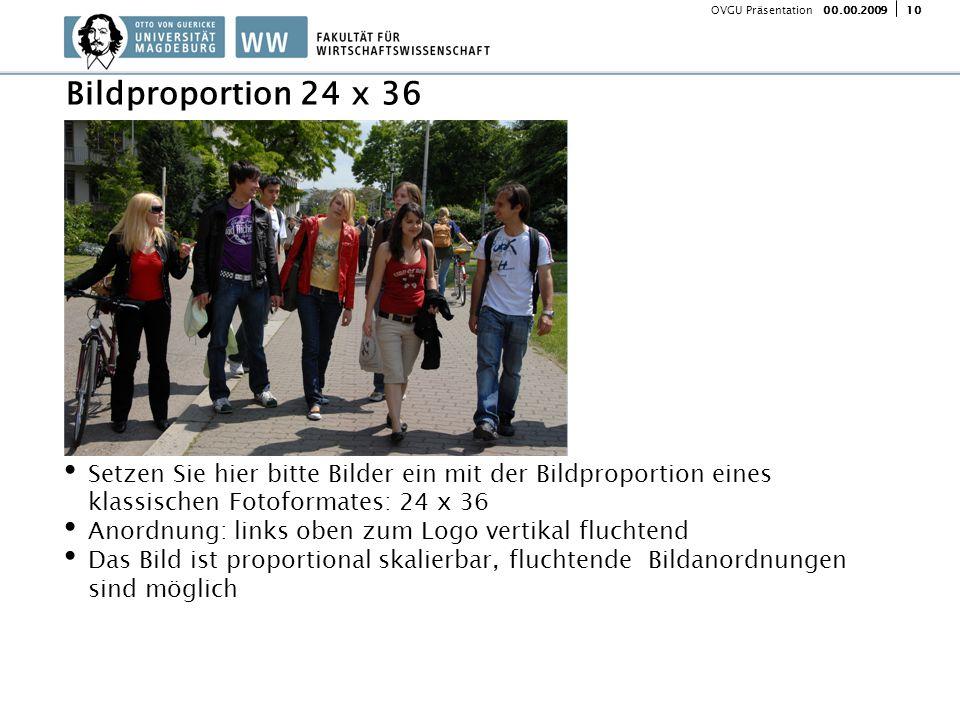 1000.00.2009 OVGU Präsentation Setzen Sie hier bitte Bilder ein mit der Bildproportion eines klassischen Fotoformates: 24 x 36 Anordnung: links oben zum Logo vertikal fluchtend Das Bild ist proportional skalierbar, fluchtende Bildanordnungen sind möglich Bildproportion 24 x 36