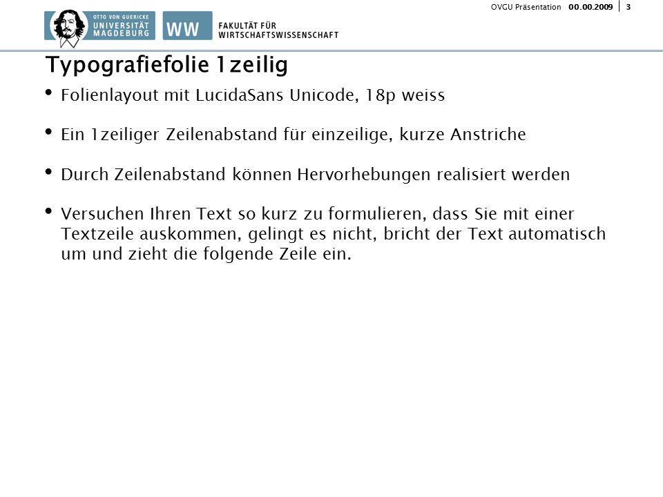 300.00.2009 OVGU Präsentation Folienlayout mit LucidaSans Unicode, 18p weiss Ein 1zeiliger Zeilenabstand für einzeilige, kurze Anstriche Durch Zeilena