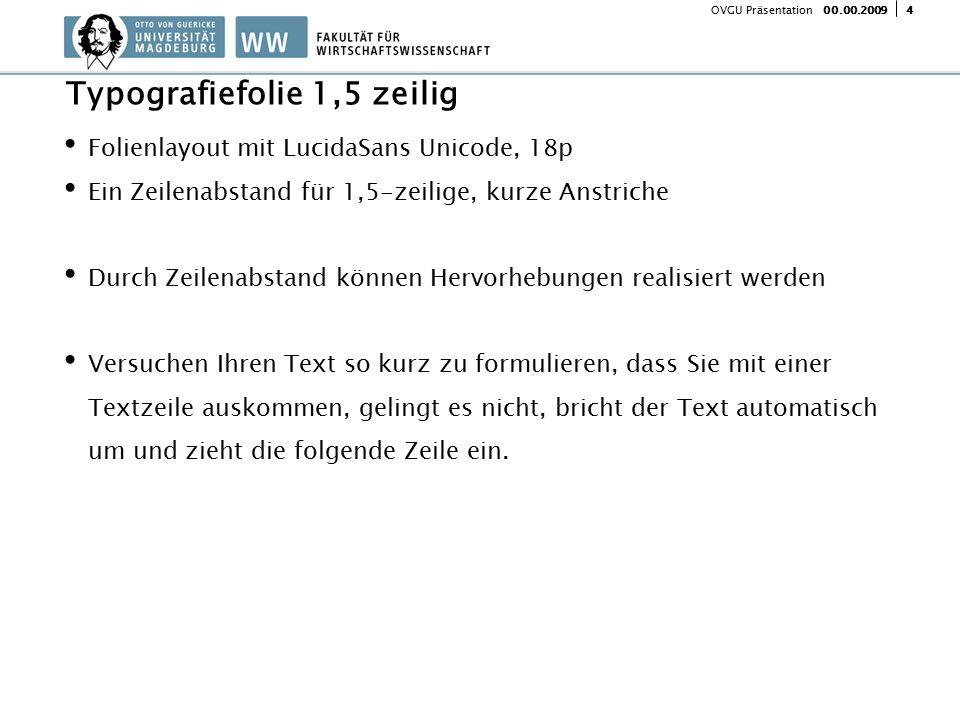 400.00.2009 OVGU Präsentation Folienlayout mit LucidaSans Unicode, 18p Ein Zeilenabstand für 1,5-zeilige, kurze Anstriche Durch Zeilenabstand können H