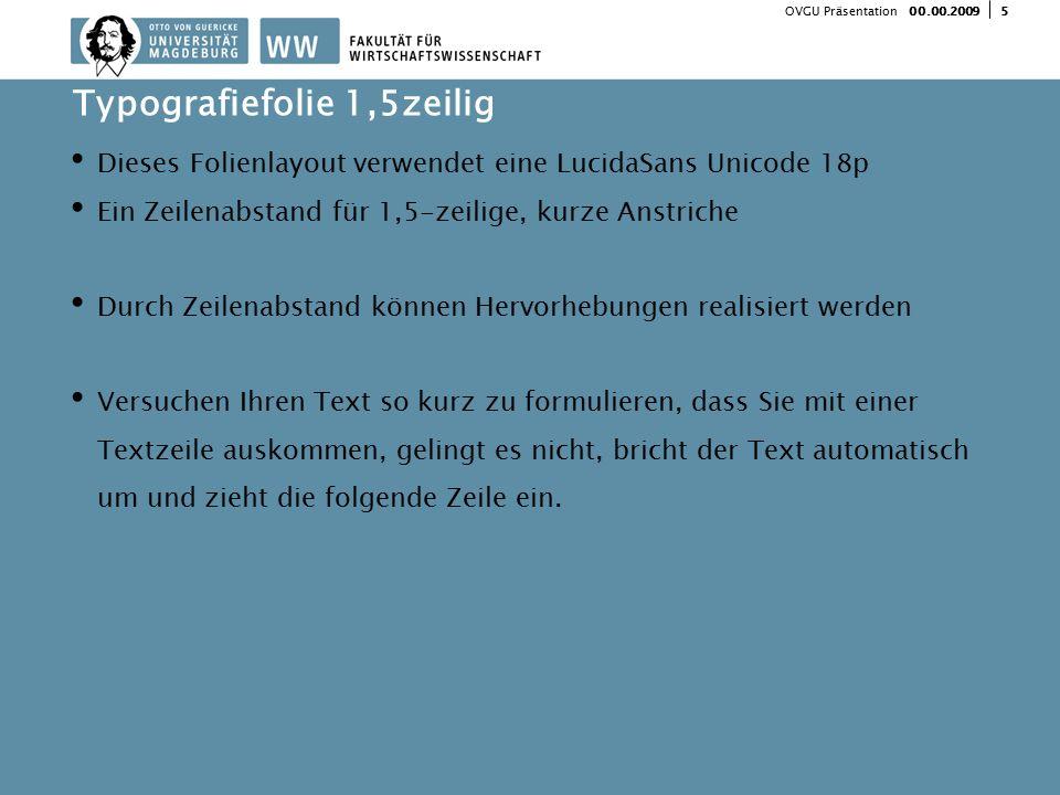 500.00.2009 OVGU Präsentation Dieses Folienlayout verwendet eine LucidaSans Unicode 18p Ein Zeilenabstand für 1,5-zeilige, kurze Anstriche Durch Zeile