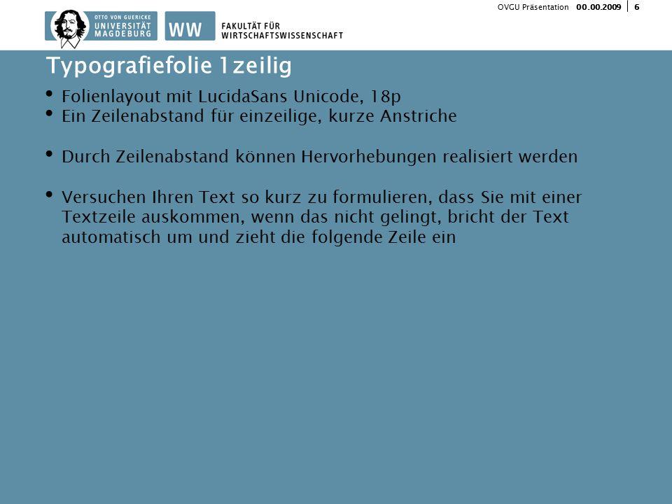 600.00.2009 OVGU Präsentation Folienlayout mit LucidaSans Unicode, 18p Ein Zeilenabstand für einzeilige, kurze Anstriche Durch Zeilenabstand können He