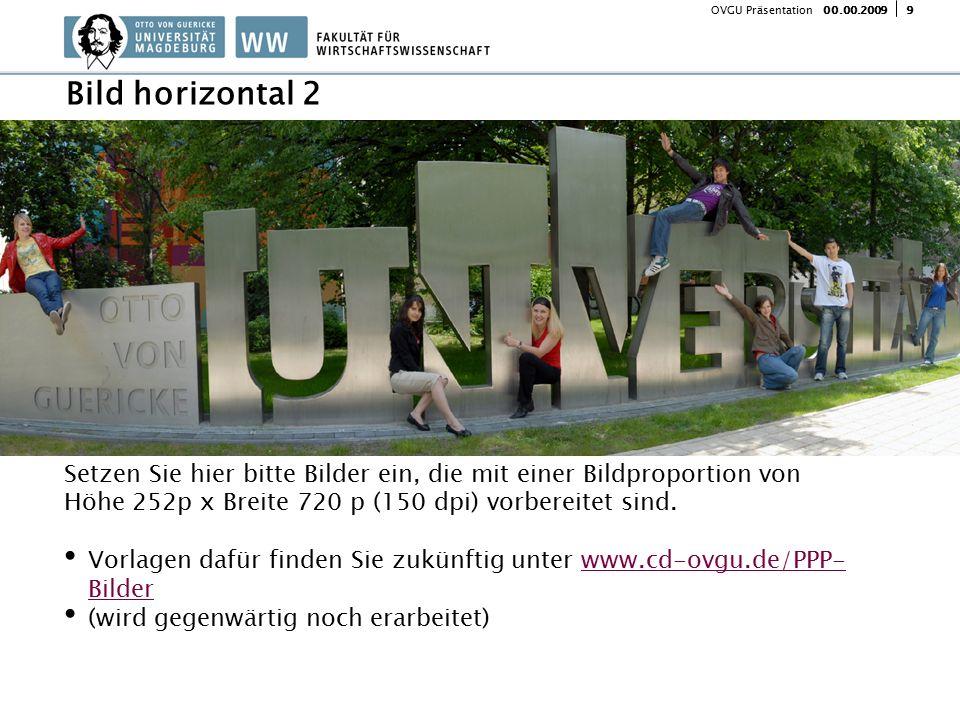 900.00.2009 OVGU Präsentation Setzen Sie hier bitte Bilder ein, die mit einer Bildproportion von Höhe 252p x Breite 720 p (150 dpi) vorbereitet sind.