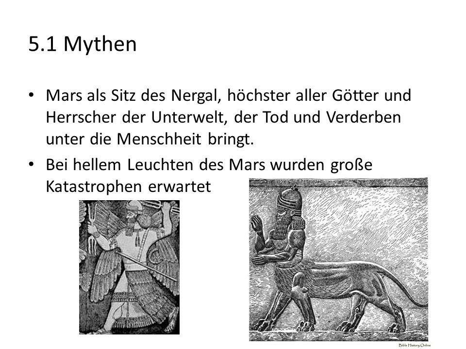 5.1 Mythen Mars als Sitz des Nergal, höchster aller Götter und Herrscher der Unterwelt, der Tod und Verderben unter die Menschheit bringt.