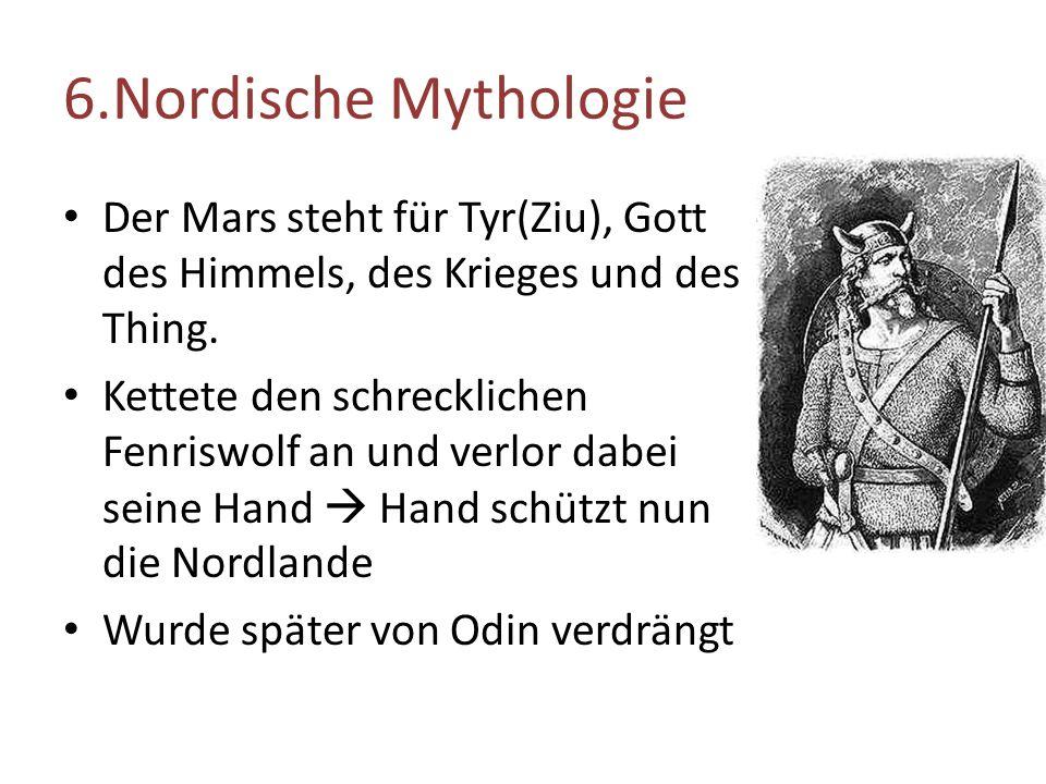 6.Nordische Mythologie Der Mars steht für Tyr(Ziu), Gott des Himmels, des Krieges und des Thing.