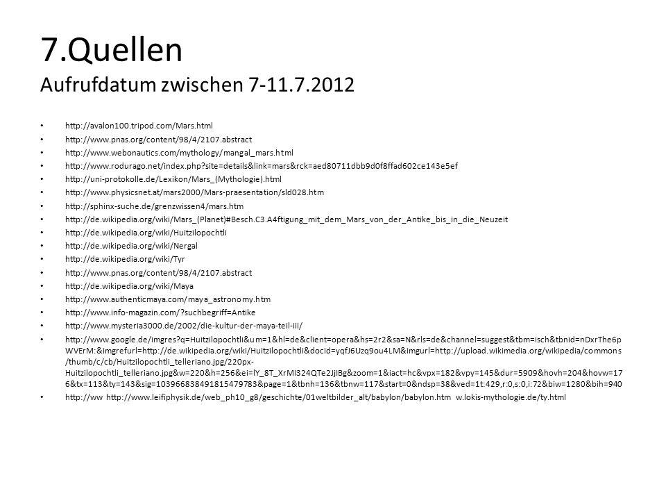 7.Quellen Aufrufdatum zwischen 7-11.7.2012 http://avalon100.tripod.com/Mars.html http://www.pnas.org/content/98/4/2107.abstract http://www.webonautics