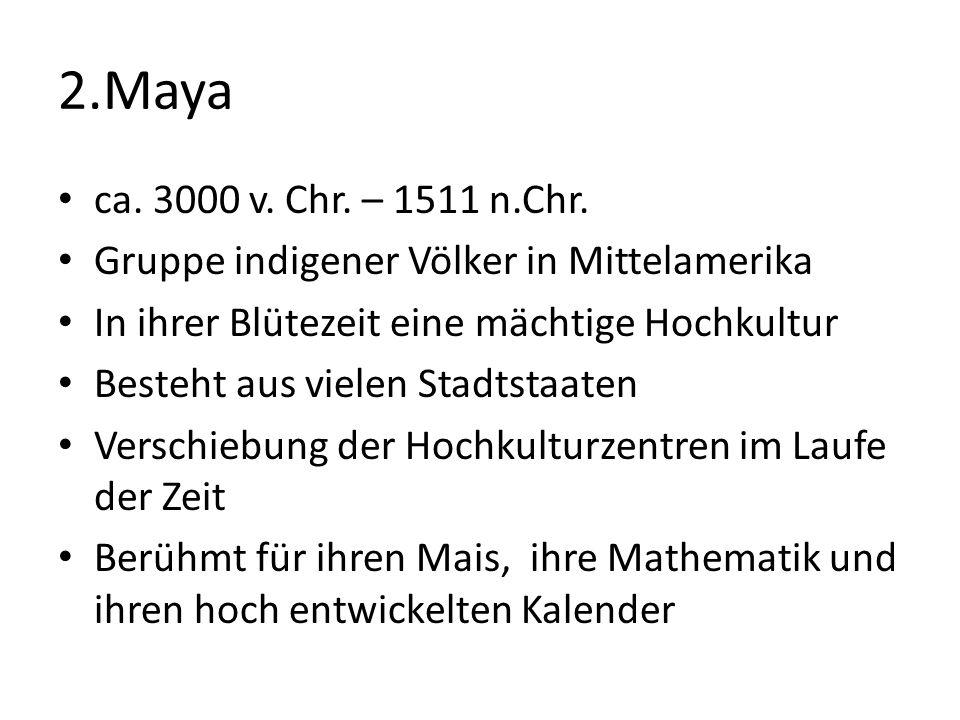 2.Maya ca.3000 v. Chr. – 1511 n.Chr.