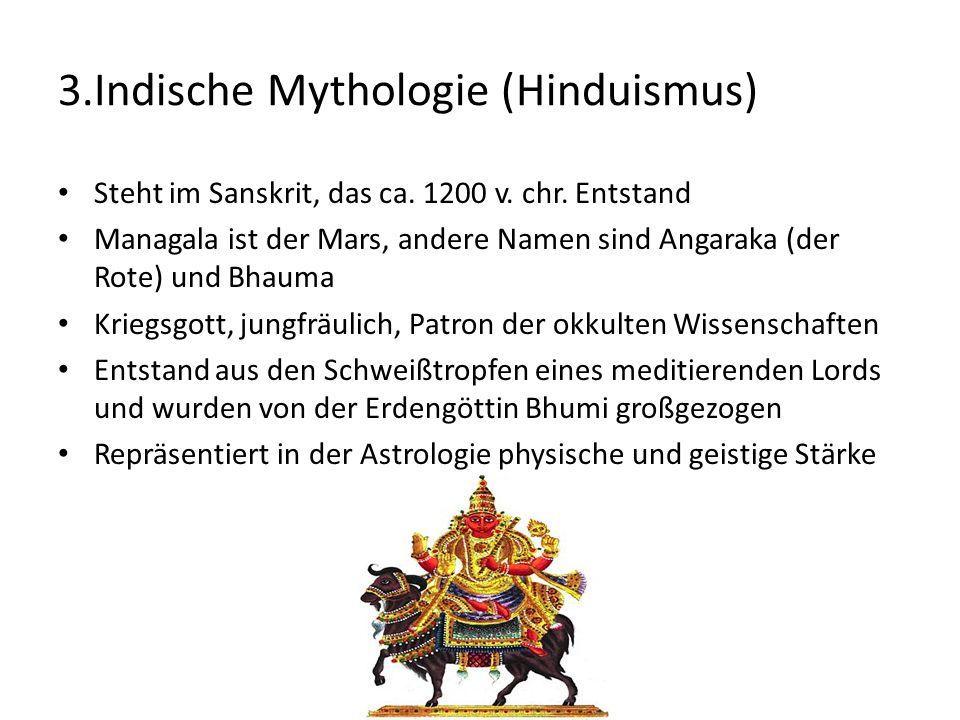 3.Indische Mythologie (Hinduismus) Steht im Sanskrit, das ca.