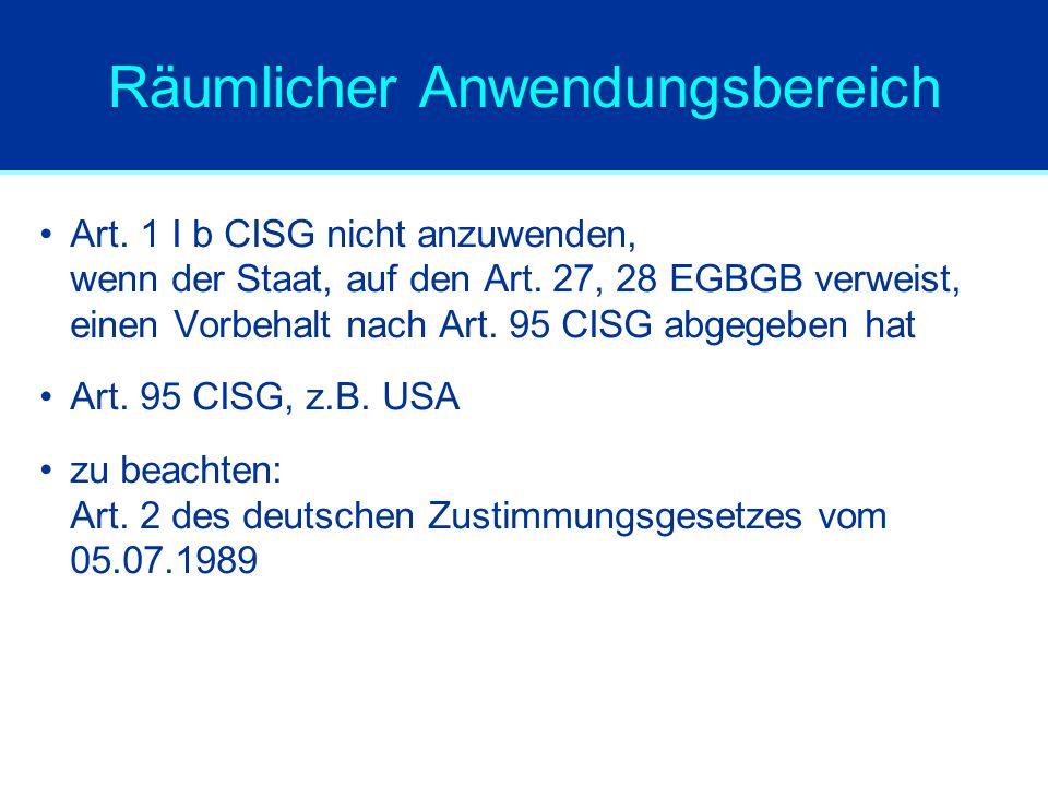 Räumlicher Anwendungsbereich Art. 1 I b CISG nicht anzuwenden, wenn der Staat, auf den Art. 27, 28 EGBGB verweist, einen Vorbehalt nach Art. 95 CISG a