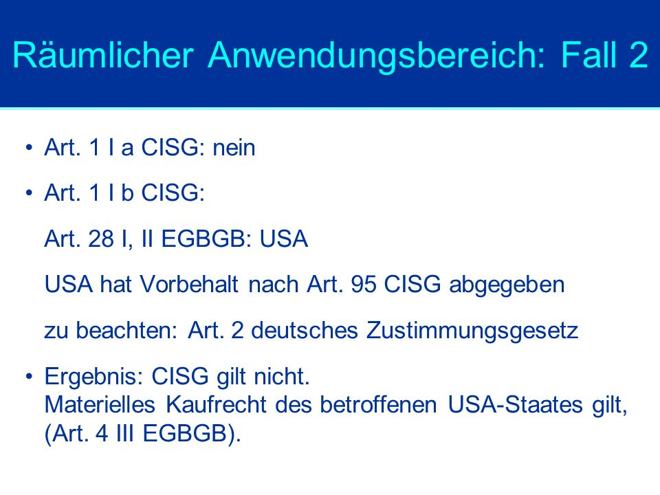 Räumlicher Anwendungsbereich: Fall 2 Art.1 I a CISG: nein Art.