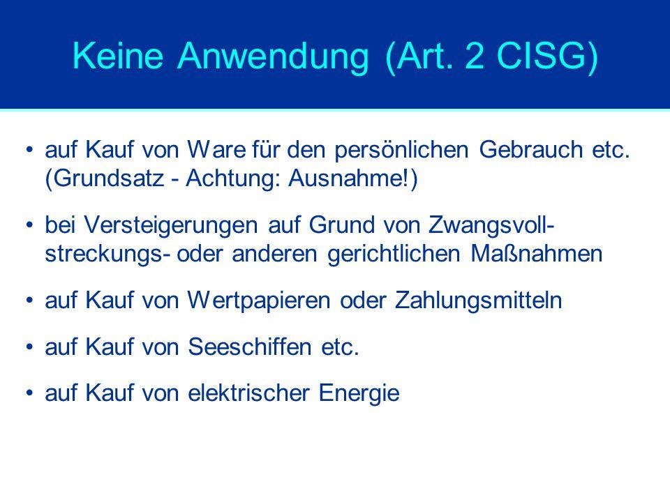 Keine Anwendung (Art. 2 CISG) auf Kauf von Ware für den persönlichen Gebrauch etc. (Grundsatz - Achtung: Ausnahme!) bei Versteigerungen auf Grund von