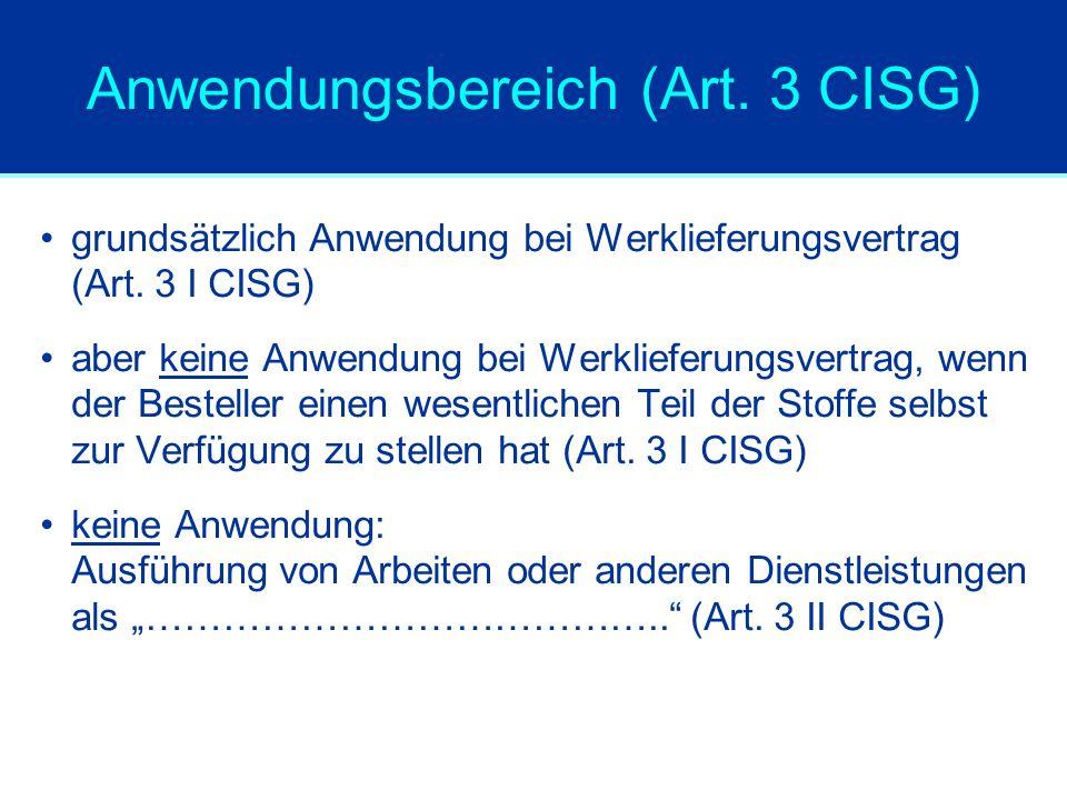 Anwendungsbereich (Art. 3 CISG) grundsätzlich Anwendung bei Werklieferungsvertrag (Art. 3 I CISG) aber keine Anwendung bei Werklieferungsvertrag, wenn