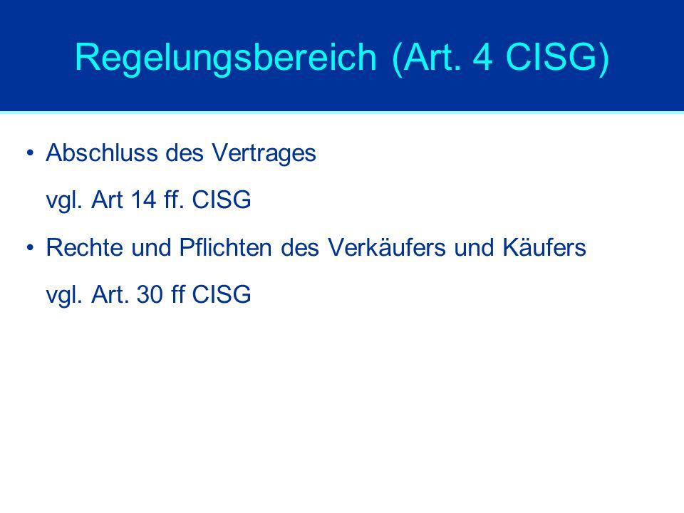 Regelungsbereich (Art. 4 CISG) Abschluss des Vertrages vgl. Art 14 ff. CISG Rechte und Pflichten des Verkäufers und Käufers vgl. Art. 30 ff CISG