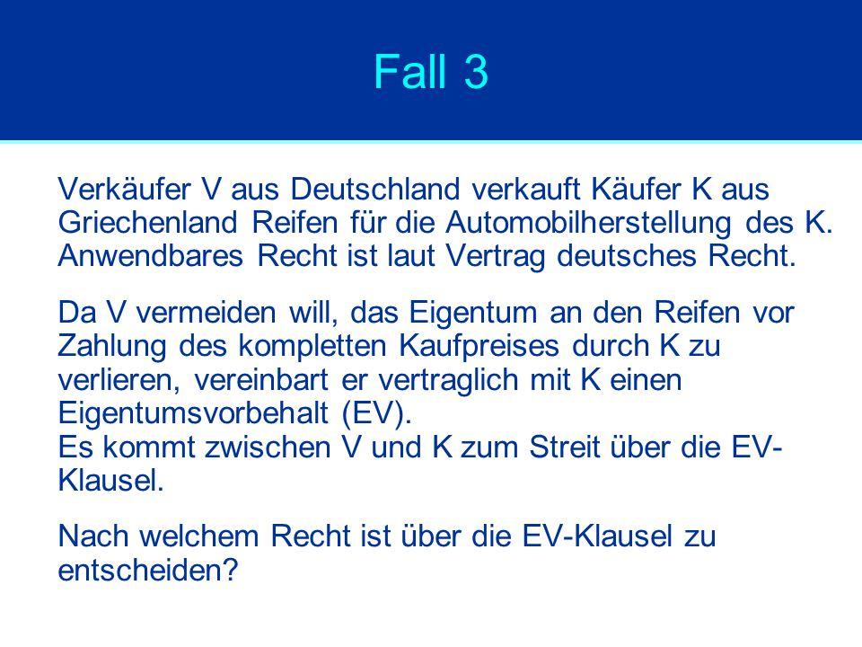 Fall 3 Verkäufer V aus Deutschland verkauft Käufer K aus Griechenland Reifen für die Automobilherstellung des K. Anwendbares Recht ist laut Vertrag de