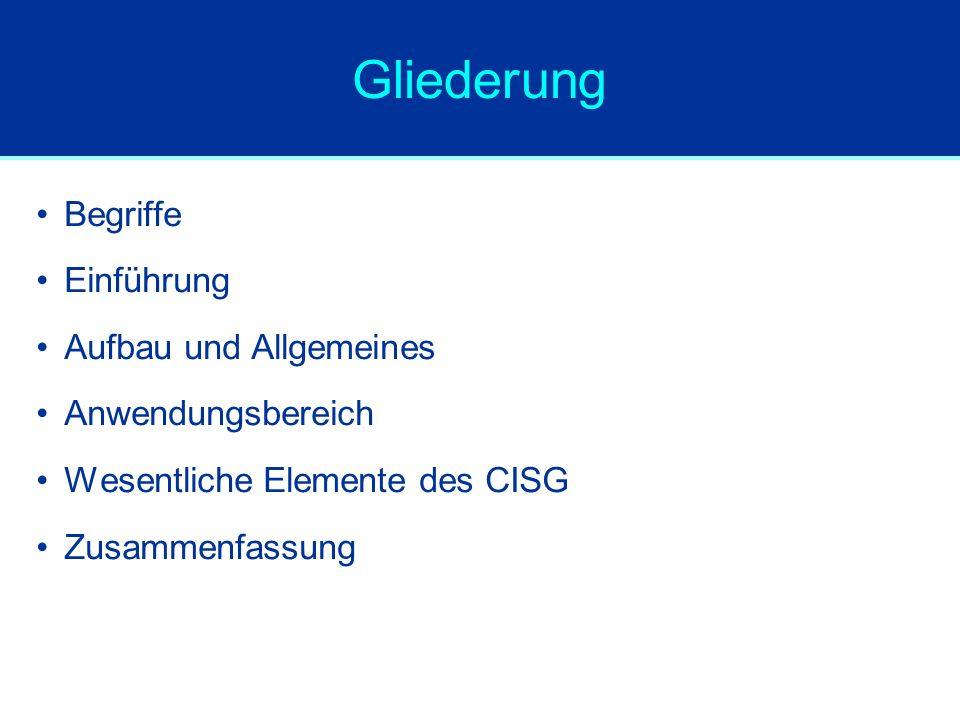 Gliederung Begriffe Einführung Aufbau und Allgemeines Anwendungsbereich Wesentliche Elemente des CISG Zusammenfassung