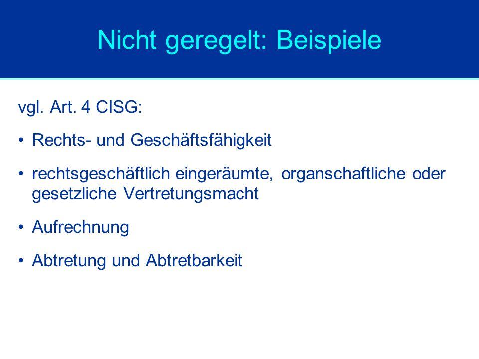 Nicht geregelt: Beispiele vgl. Art. 4 CISG: Rechts- und Geschäftsfähigkeit rechtsgeschäftlich eingeräumte, organschaftliche oder gesetzliche Vertretun