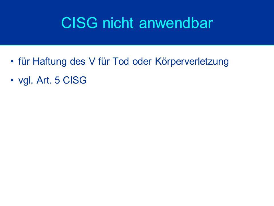 CISG nicht anwendbar für Haftung des V für Tod oder Körperverletzung vgl. Art. 5 CISG