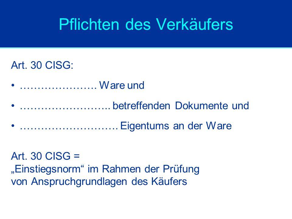 """Pflichten des Verkäufers Art. 30 CISG: …………………. Ware und …………………….. betreffenden Dokumente und ………………………. Eigentums an der Ware Art. 30 CISG = """"Einsti"""