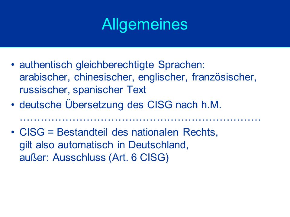 Allgemeines authentisch gleichberechtigte Sprachen: arabischer, chinesischer, englischer, französischer, russischer, spanischer Text deutsche Übersetzung des CISG nach h.M.