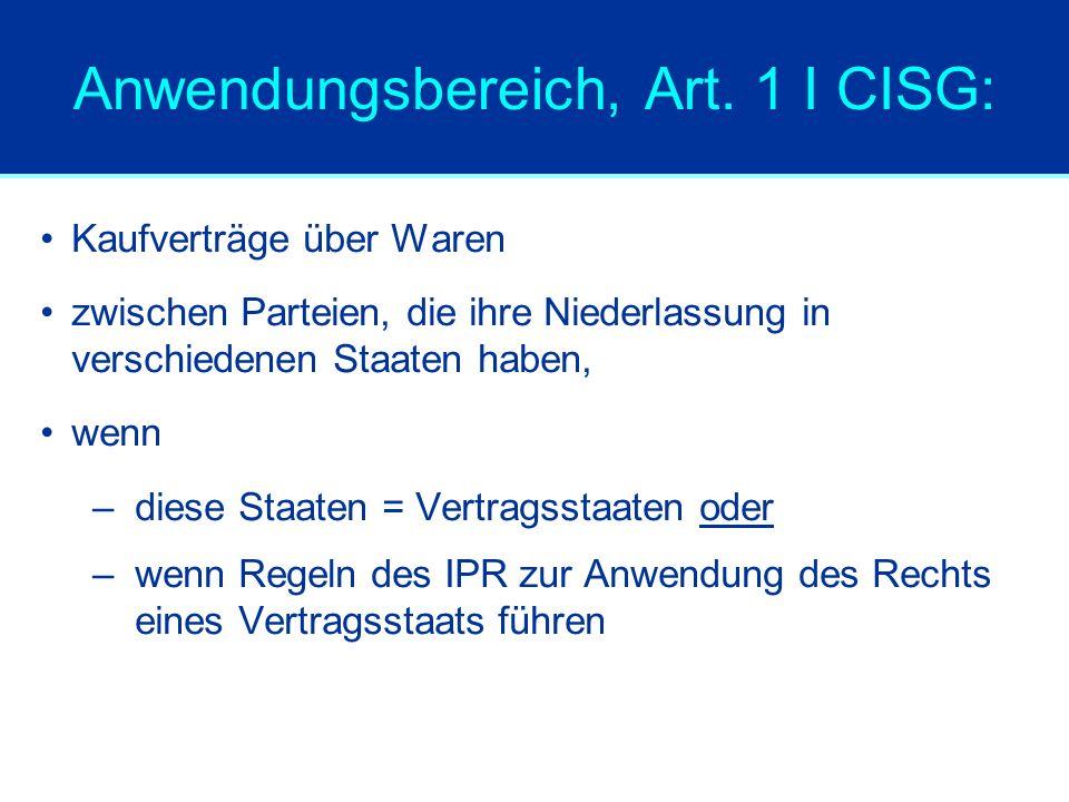 Anwendungsbereich, Art. 1 I CISG: Kaufverträge über Waren zwischen Parteien, die ihre Niederlassung in verschiedenen Staaten haben, wenn –diese Staate