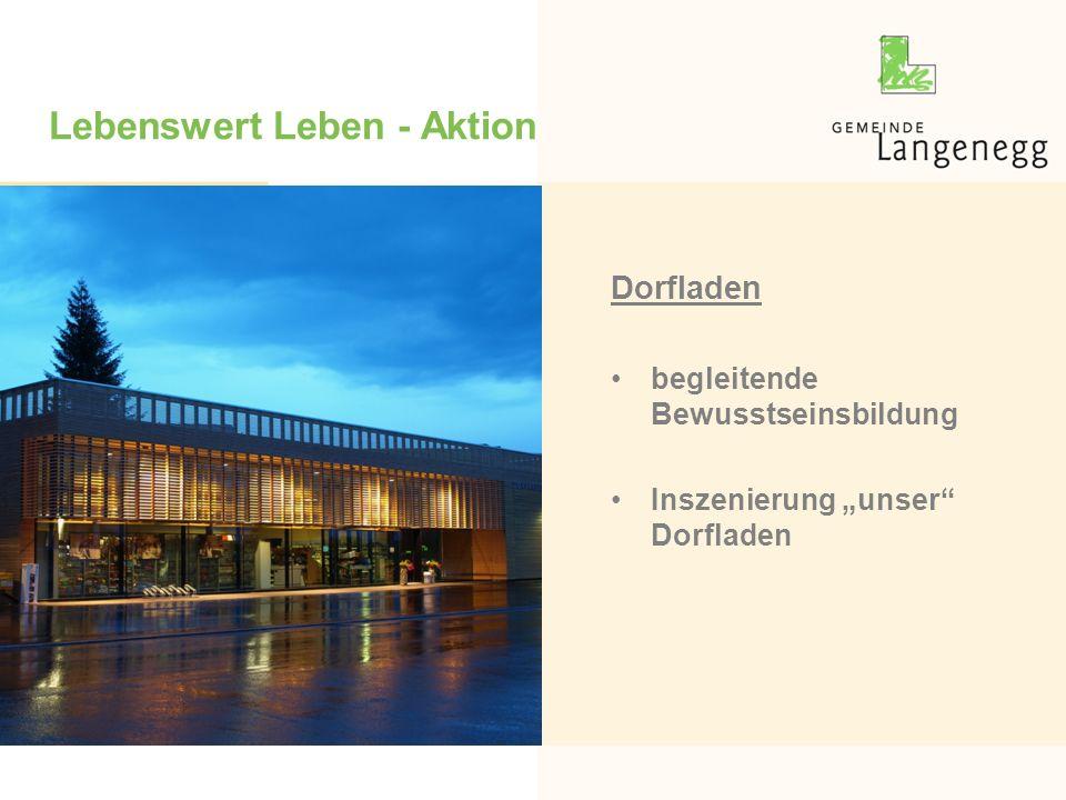"""Lebenswert Leben - Aktion Dorfladen begleitende Bewusstseinsbildung Inszenierung """"unser"""" Dorfladen"""