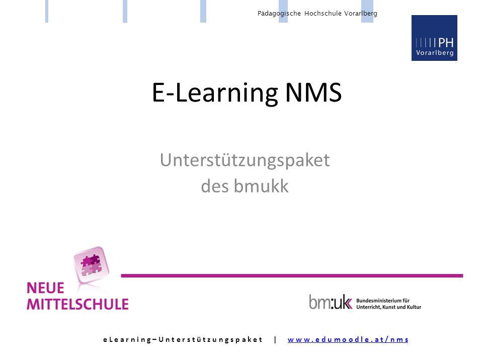 Pädagogische Hochschule Vorarlberg E-Learning NMS Unterstützungspaket des bmukk e L e a r n i n g – U n t e r s t ü t z u n g s p a k e t | w w w.