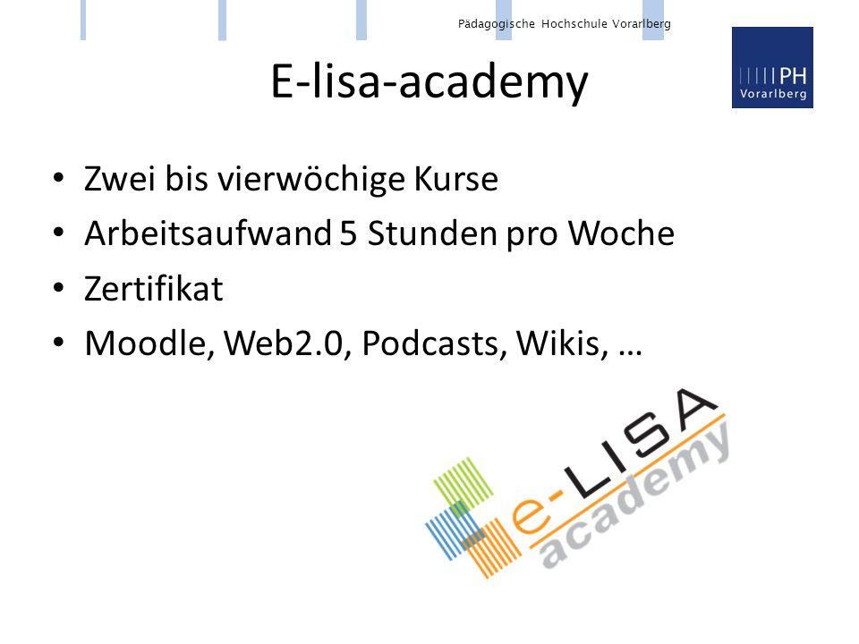 E-lisa-academy Zwei bis vierwöchige Kurse Arbeitsaufwand 5 Stunden pro Woche Zertifikat Moodle, Web2.0, Podcasts, Wikis, …