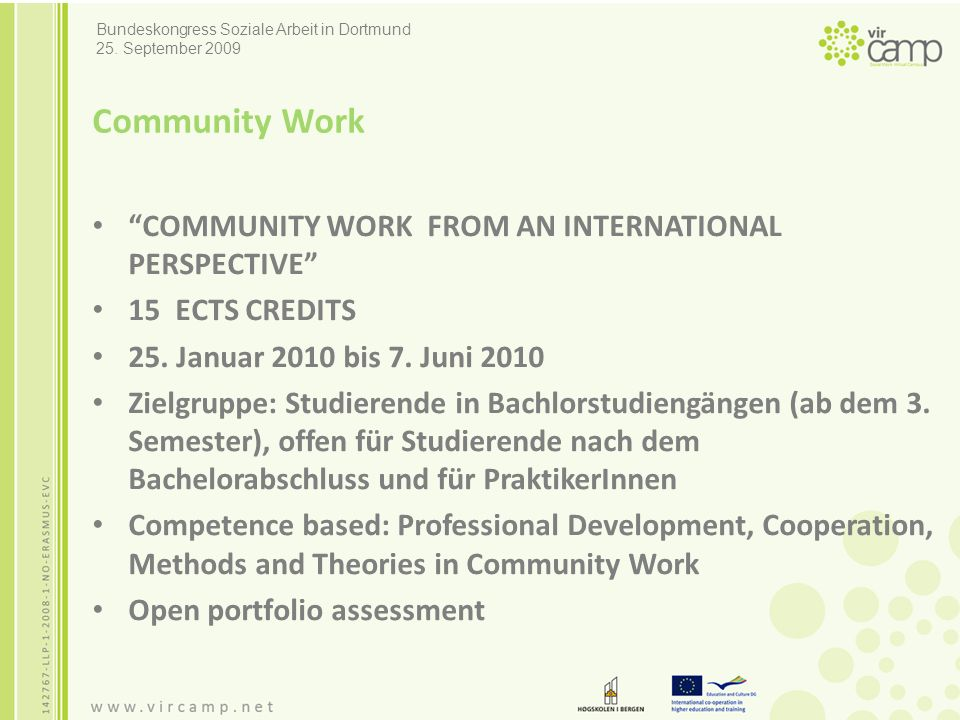 "Community Work ""COMMUNITY WORK FROM AN INTERNATIONAL PERSPECTIVE"" 15 ECTS CREDITS 25. Januar 2010 bis 7. Juni 2010 Zielgruppe: Studierende in Bachlors"