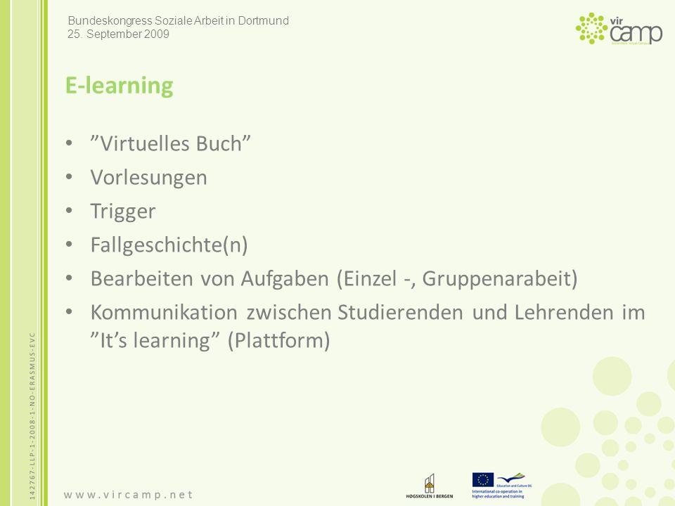 E-learning Virtuelles Buch Vorlesungen Trigger Fallgeschichte(n) Bearbeiten von Aufgaben (Einzel -, Gruppenarabeit) Kommunikation zwischen Studierenden und Lehrenden im It's learning (Plattform) Bundeskongress Soziale Arbeit in Dortmund 25.