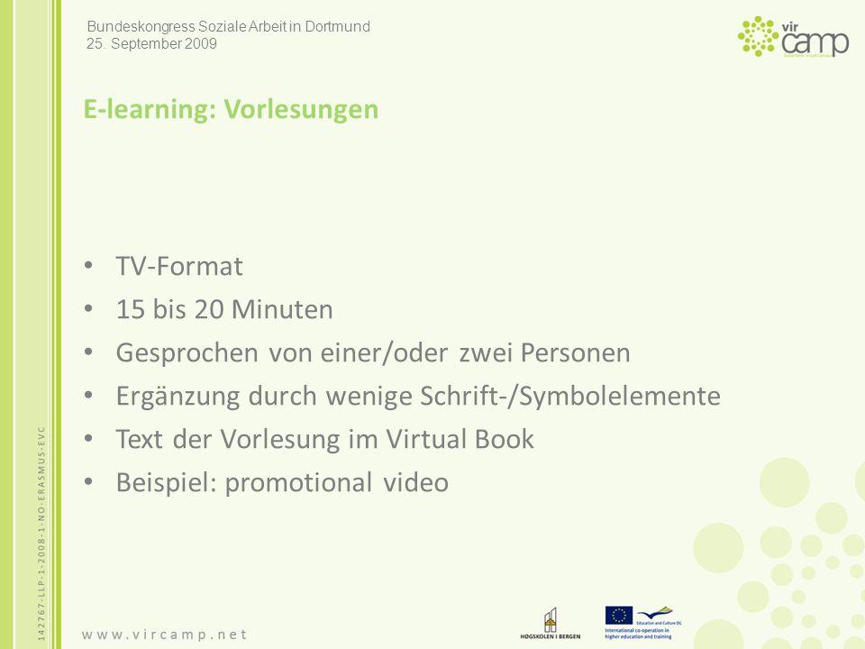 E-learning: Vorlesungen TV-Format 15 bis 20 Minuten Gesprochen von einer/oder zwei Personen Ergänzung durch wenige Schrift-/Symbolelemente Text der Vorlesung im Virtual Book Beispiel: promotional video Bundeskongress Soziale Arbeit in Dortmund 25.