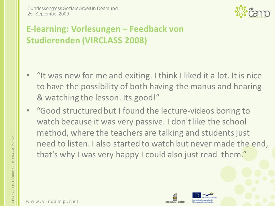 "E-learning: Vorlesungen – Feedback von Studierenden (VIRCLASS 2008) ""It was new for me and exiting. I think I liked it a lot. It is nice to have the p"