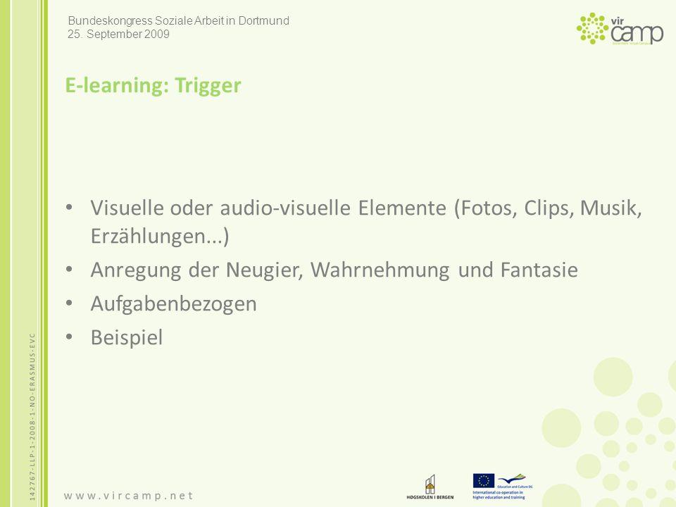 E-learning: Trigger Visuelle oder audio-visuelle Elemente (Fotos, Clips, Musik, Erzählungen...) Anregung der Neugier, Wahrnehmung und Fantasie Aufgabenbezogen Beispiel Bundeskongress Soziale Arbeit in Dortmund 25.