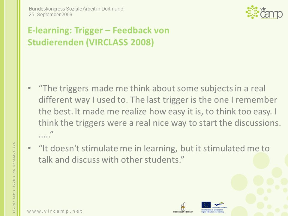 "E-learning: Trigger – Feedback von Studierenden (VIRCLASS 2008) ""The triggers made me think about some subjects in a real different way I used to. The"