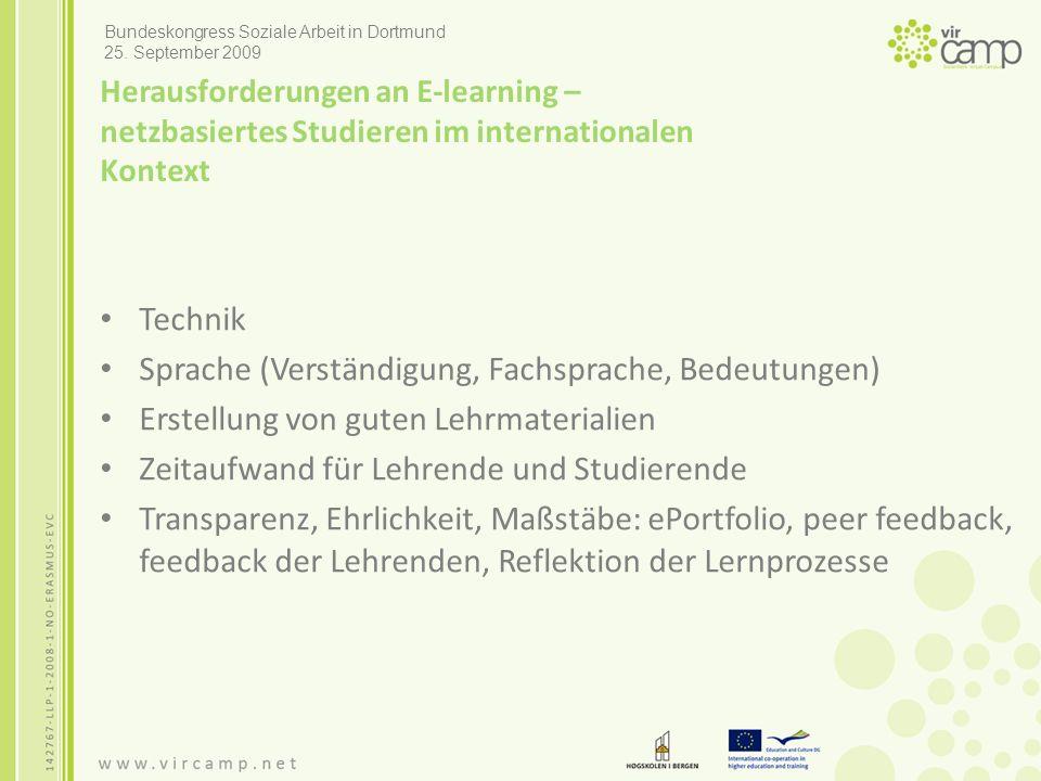 Herausforderungen an E-learning – netzbasiertes Studieren im internationalen Kontext Technik Sprache (Verständigung, Fachsprache, Bedeutungen) Erstellung von guten Lehrmaterialien Zeitaufwand für Lehrende und Studierende Transparenz, Ehrlichkeit, Maßstäbe: ePortfolio, peer feedback, feedback der Lehrenden, Reflektion der Lernprozesse Bundeskongress Soziale Arbeit in Dortmund 25.