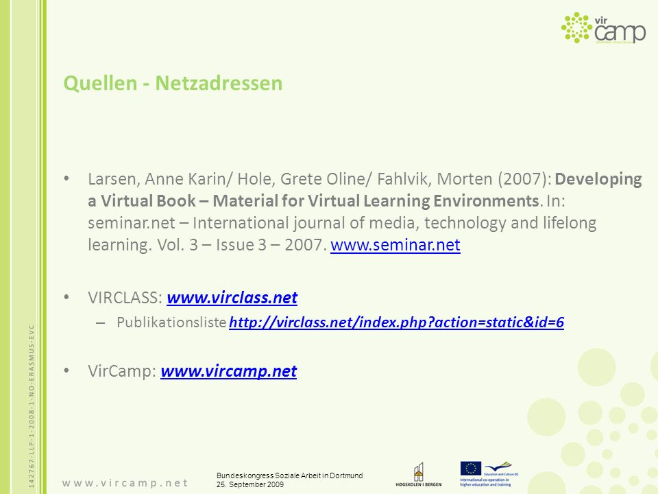 Quellen - Netzadressen Larsen, Anne Karin/ Hole, Grete Oline/ Fahlvik, Morten (2007): Developing a Virtual Book – Material for Virtual Learning Environments.