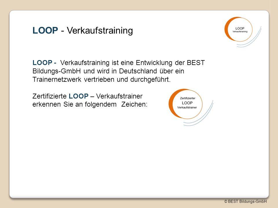 © BEST Bildungs-GmbH LOOP - Verkaufstraining LOOP - Verkaufstraining ist eine Entwicklung der BEST Bildungs-GmbH und wird in Deutschland über ein Trainernetzwerk vertrieben und durchgeführt.