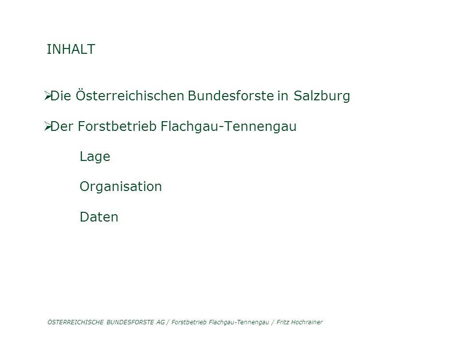 ÖSTERREICHISCHE BUNDESFORSTE AG / Forstbetrieb Flachgau-Tennengau / Fritz Hochrainer INHALT  Die Österreichischen Bundesforste in Salzburg  Der Forstbetrieb Flachgau-Tennengau Lage Organisation Daten