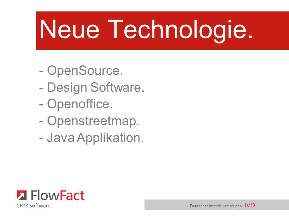 Neue Technologie. Deutscher Immobilientag des IVD - OpenSource. - Design Software. - Openoffice. - Openstreetmap. - Java Applikation.