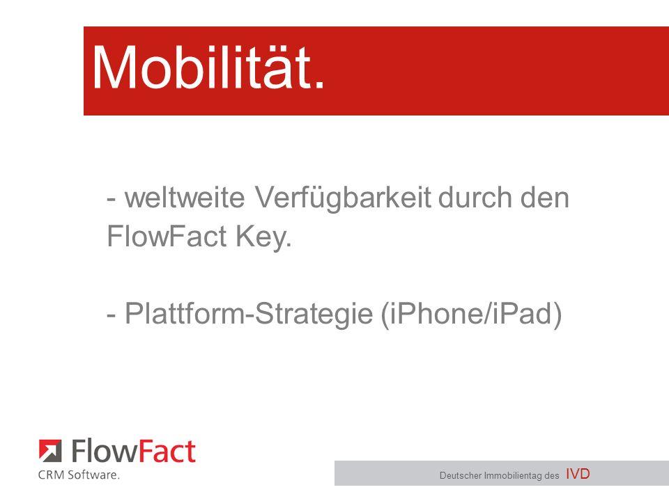 Mobilität. Deutscher Immobilientag des IVD - weltweite Verfügbarkeit durch den FlowFact Key. - Plattform-Strategie (iPhone/iPad)
