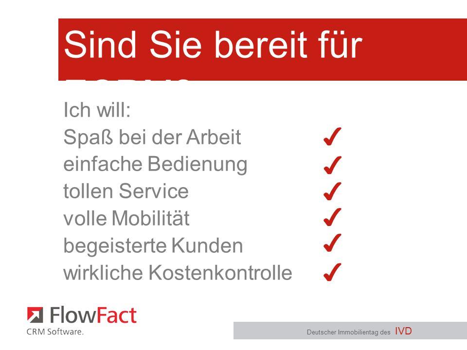 Sind Sie bereit für ECRM? Deutscher Immobilientag des IVD Ich will: Spaß bei der Arbeit einfache Bedienung tollen Service volle Mobilität begeisterte